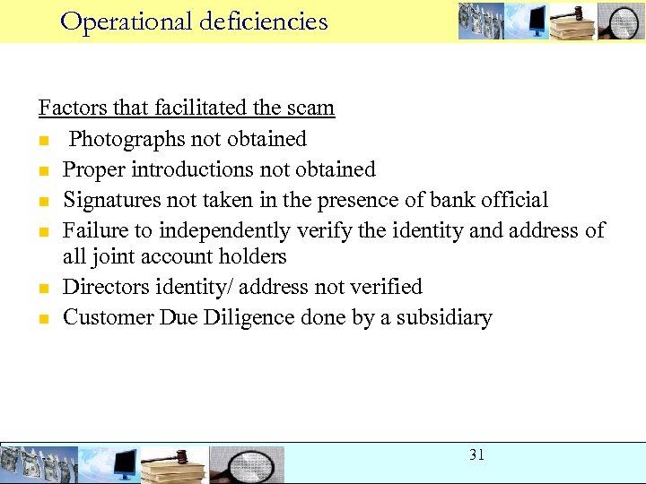 Operational deficiencies Factors that facilitated the scam n Photographs not obtained n Proper introductions