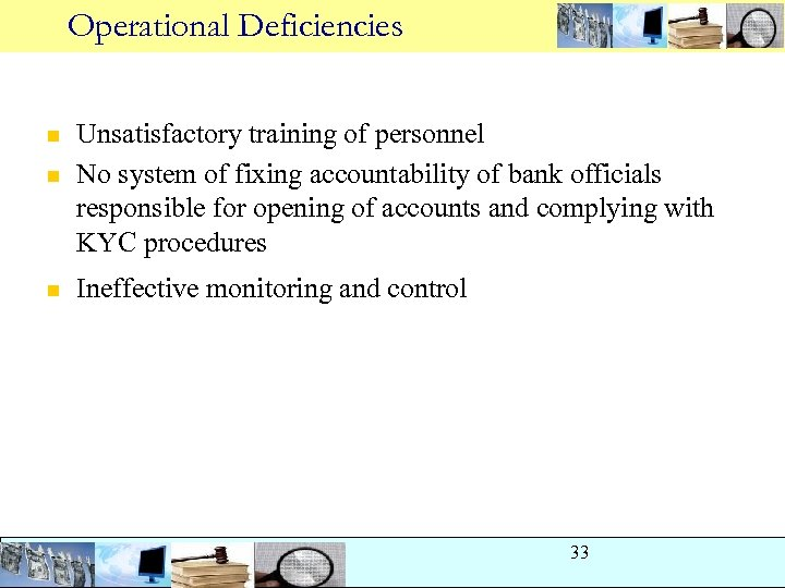 Operational Deficiencies n n n Unsatisfactory training of personnel No system of fixing accountability