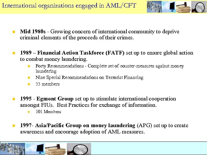 International organizations engaged in AML/CFT n Mid 1980 s - Growing concern of international