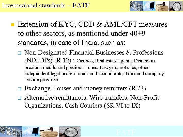 International standards – FATF n Extension of KYC, CDD & AML/CFT measures to other