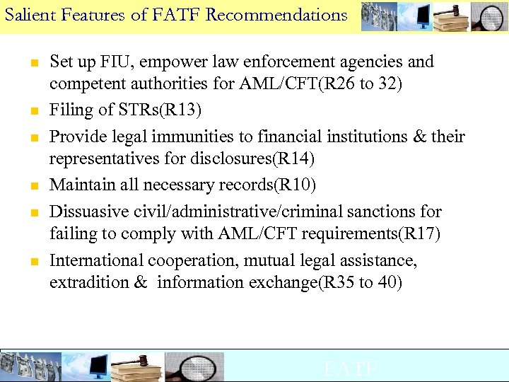 Salient Features of FATF Recommendations n n n Set up FIU, empower law enforcement