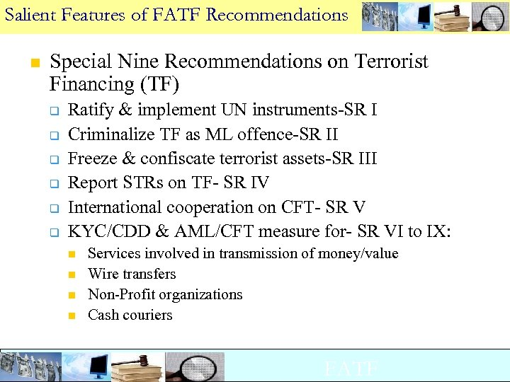 Salient Features of FATF Recommendations n Special Nine Recommendations on Terrorist Financing (TF) q