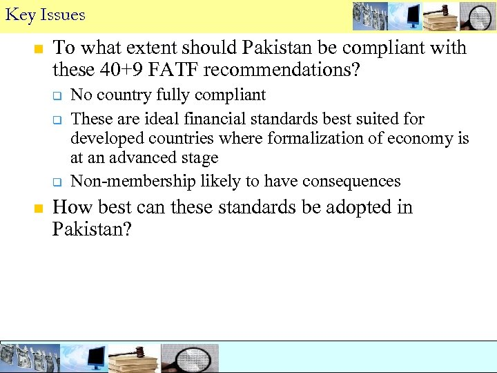 Key Issues n To what extent should Pakistan be compliant with these 40+9 FATF