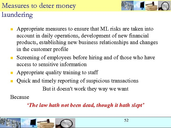 Measures to deter money laundering Appropriate measures to ensure that ML risks are taken