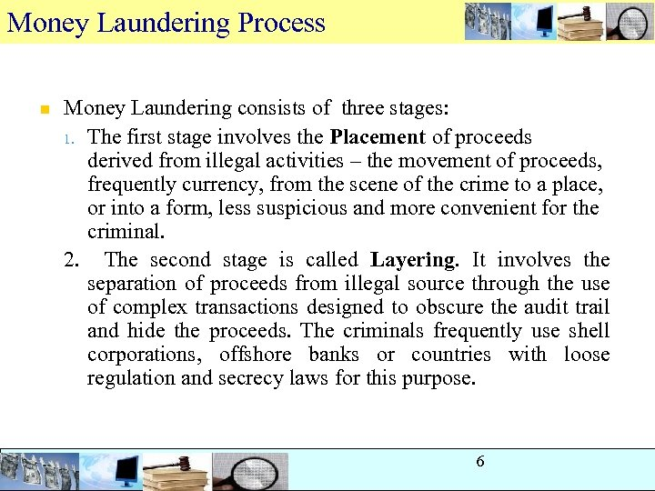 Money Laundering Process n Money Laundering consists of three stages: 1. The first stage