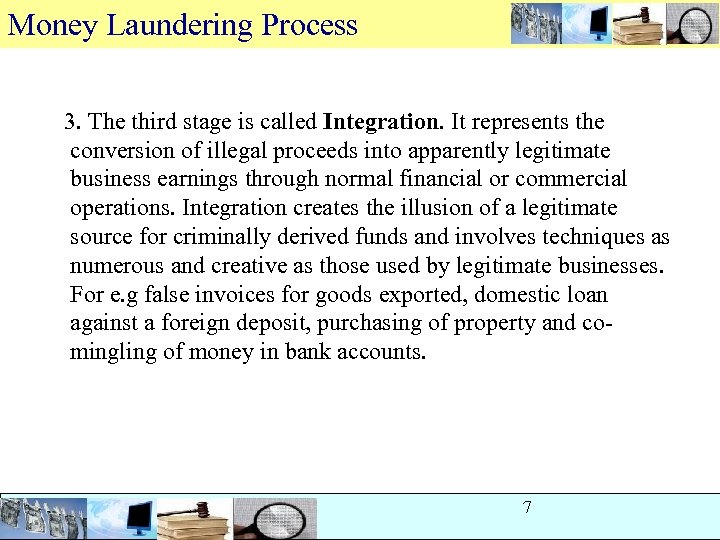 Money Laundering Process 3. The third stage is called Integration. It represents the conversion