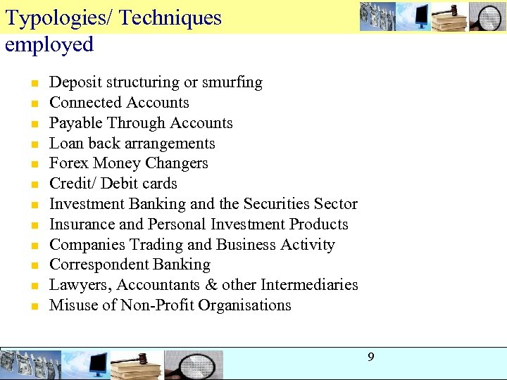 Typologies/ Techniques employed n n n Deposit structuring or smurfing Connected Accounts Payable Through