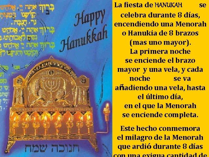 La fiesta de HANUKAH se celebra durante 8 días, encendiendo una Menorah o Hanukia