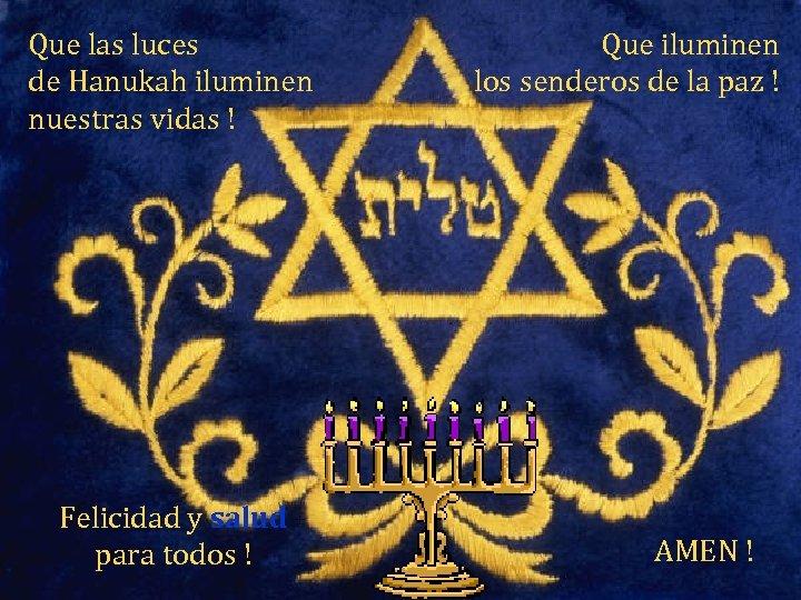 Que las luces de Hanukah iluminen nuestras vidas ! Felicidad y salud para todos