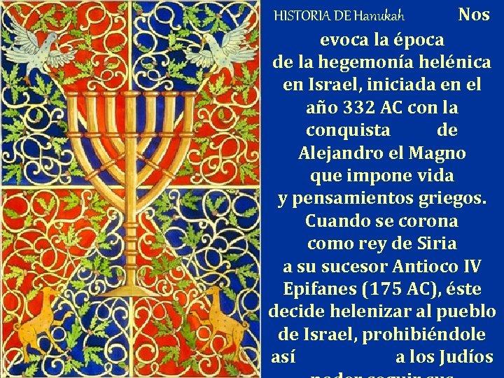 HISTORIA DE Hanukah Nos evoca la época de la hegemonía helénica en Israel, iniciada