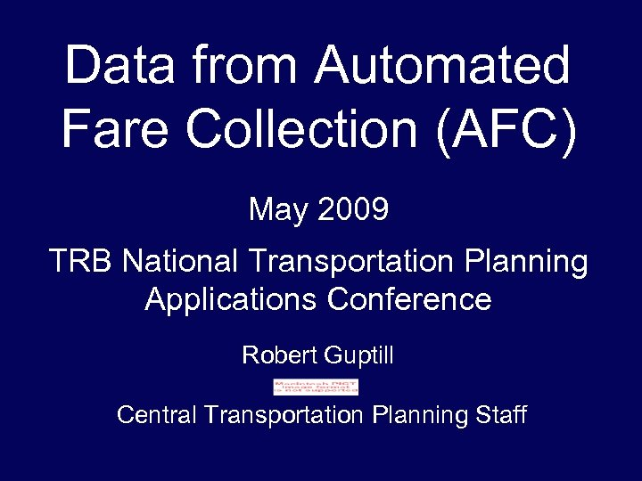 Data from Automated Fare Collection (AFC) May 2009. TRB National Transportation Planning Applications Conference