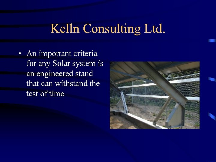 Kelln Consulting Ltd. • An important criteria for any Solar system is an engineered