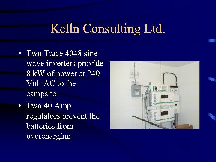 Kelln Consulting Ltd. • Two Trace 4048 sine wave inverters provide 8 k. W