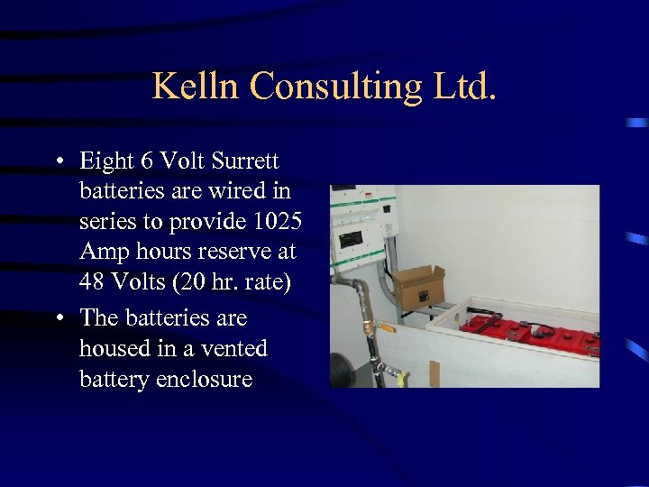 Kelln Consulting Ltd. • Eight 6 Volt Surrett batteries are wired in series to