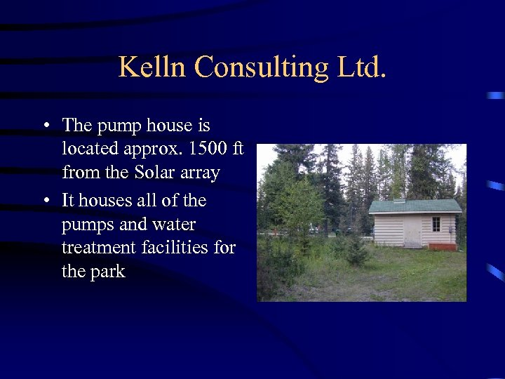Kelln Consulting Ltd. • The pump house is located approx. 1500 ft from the