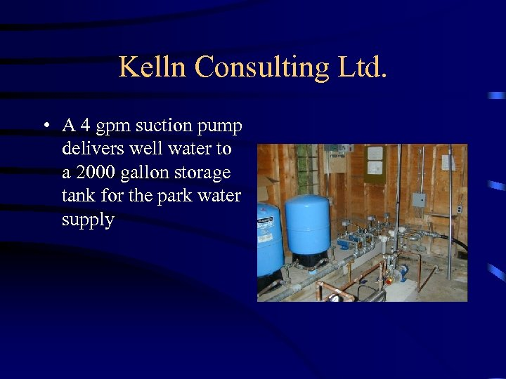 Kelln Consulting Ltd. • A 4 gpm suction pump delivers well water to a