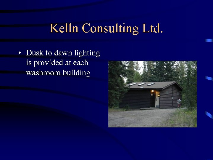 Kelln Consulting Ltd. • Dusk to dawn lighting is provided at each washroom building