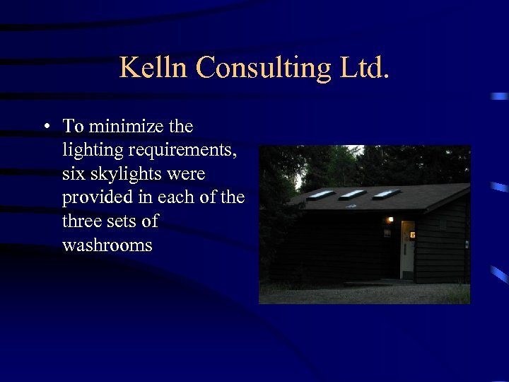 Kelln Consulting Ltd. • To minimize the lighting requirements, six skylights were provided in
