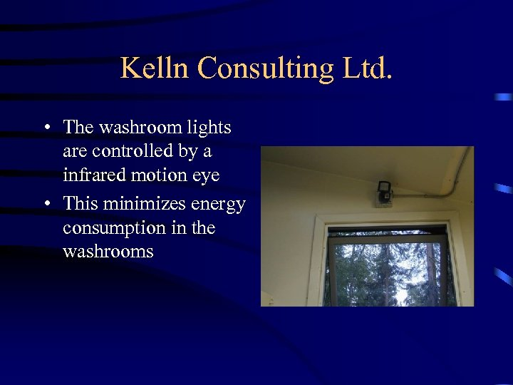 Kelln Consulting Ltd. • The washroom lights are controlled by a infrared motion eye