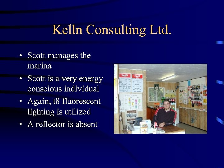 Kelln Consulting Ltd. • Scott manages the marina • Scott is a very energy