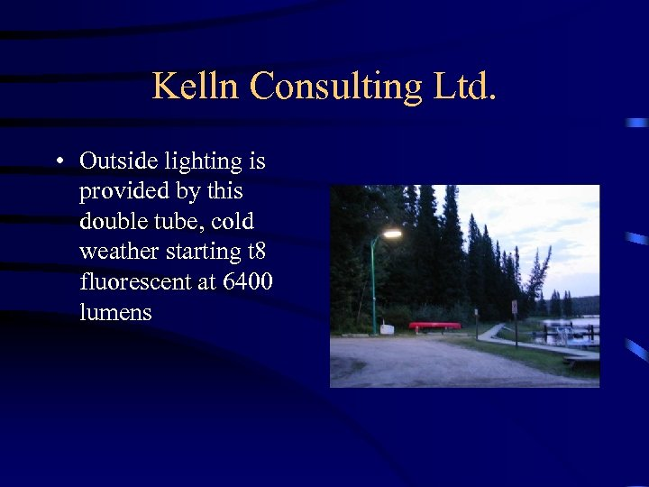 Kelln Consulting Ltd. • Outside lighting is provided by this double tube, cold weather