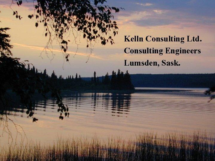 Kelln Consulting Ltd. Consulting Engineers Lumsden, Sask.