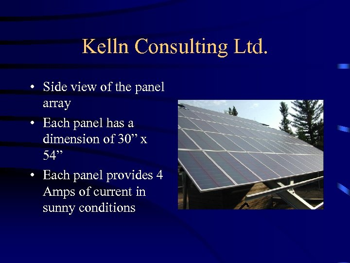 Kelln Consulting Ltd. • Side view of the panel array • Each panel has