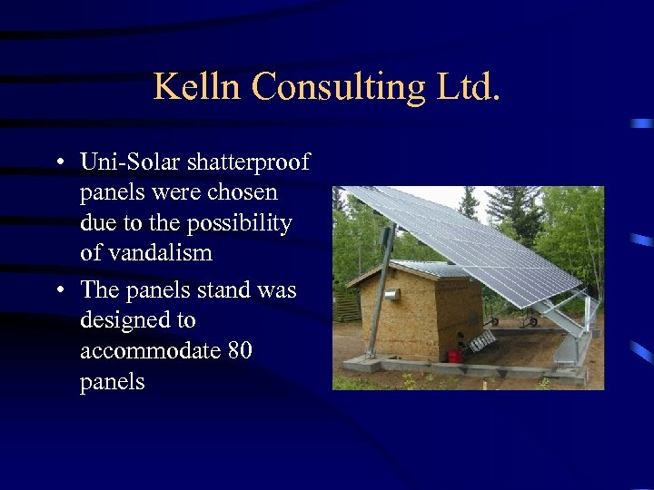Kelln Consulting Ltd. • Uni-Solar shatterproof panels were chosen due to the possibility of