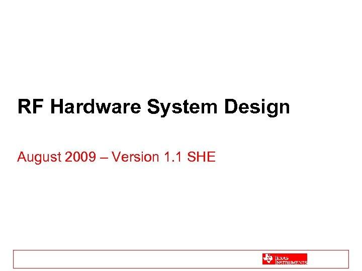 RF Hardware System Design August 2009 – Version 1. 1 SHE