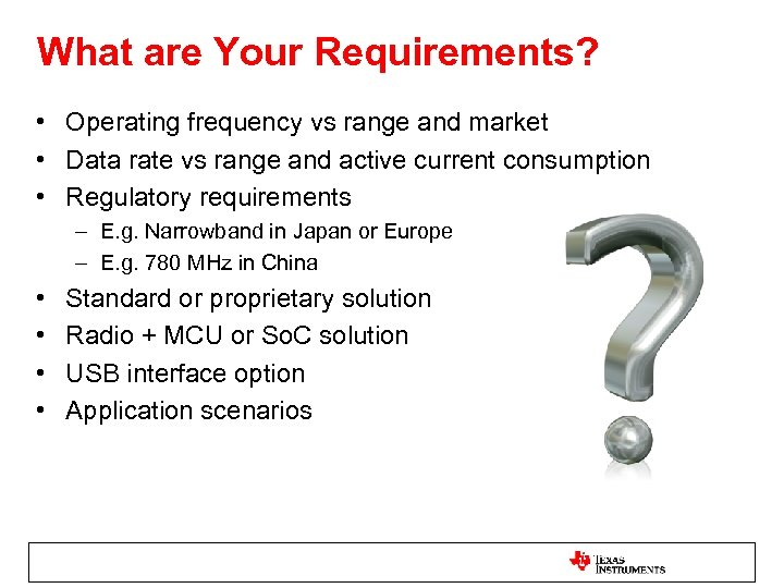 What are Your Requirements? • Operating frequency vs range and market • Data rate