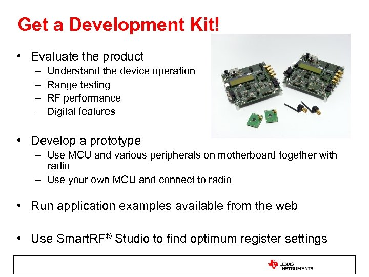 Get a Development Kit! • Evaluate the product – – Understand the device operation