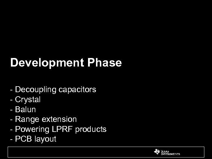 Development Phase - Decoupling capacitors - Crystal - Balun - Range extension - Powering