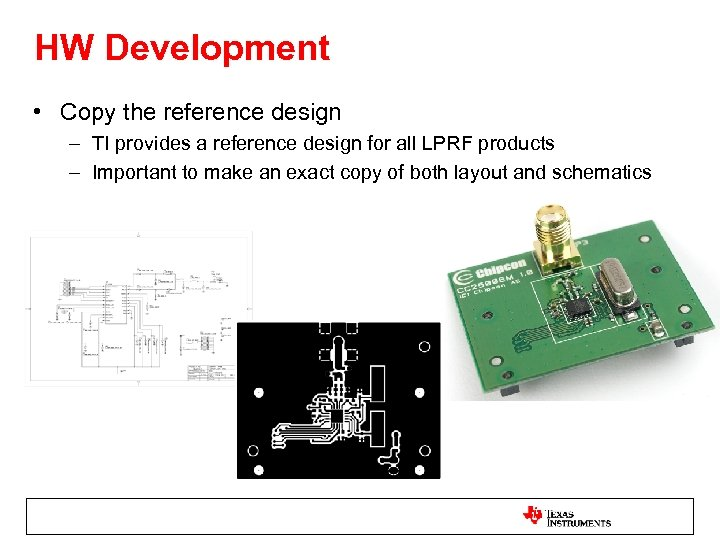 HW Development • Copy the reference design – TI provides a reference design for