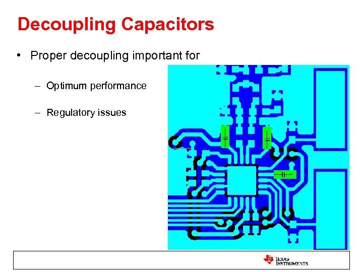 Decoupling Capacitors • Proper decoupling important for – Optimum performance – Regulatory issues