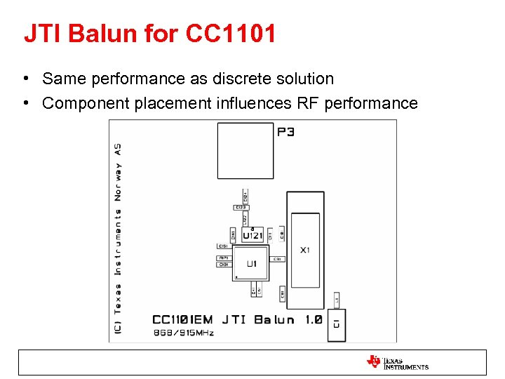JTI Balun for CC 1101 • Same performance as discrete solution • Component placement