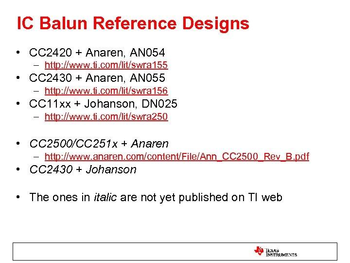 IC Balun Reference Designs • CC 2420 + Anaren, AN 054 – http: //www.