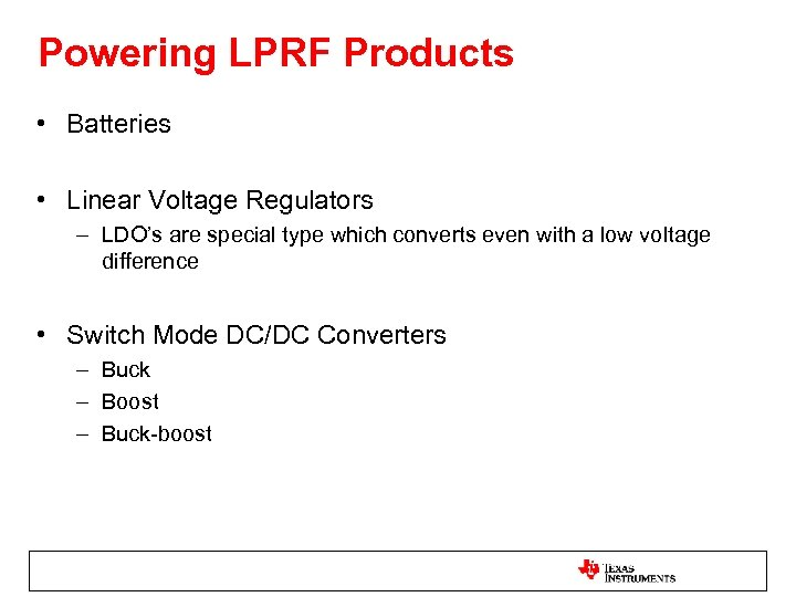 Powering LPRF Products • Batteries • Linear Voltage Regulators – LDO's are special type