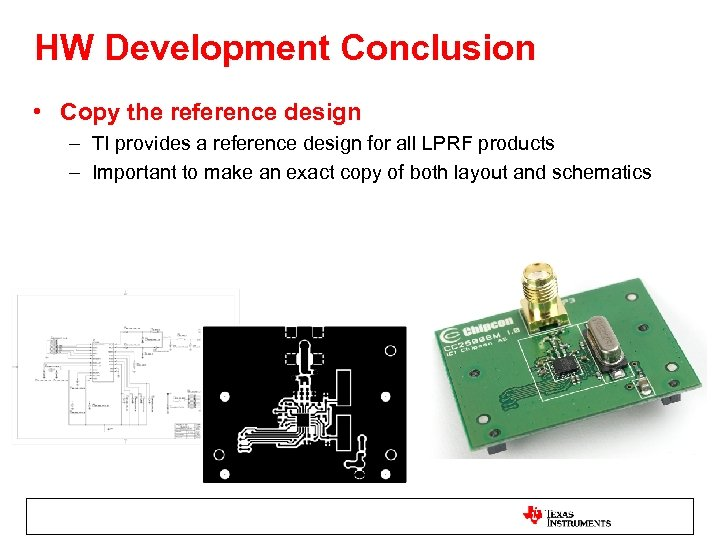 HW Development Conclusion • Copy the reference design – TI provides a reference design