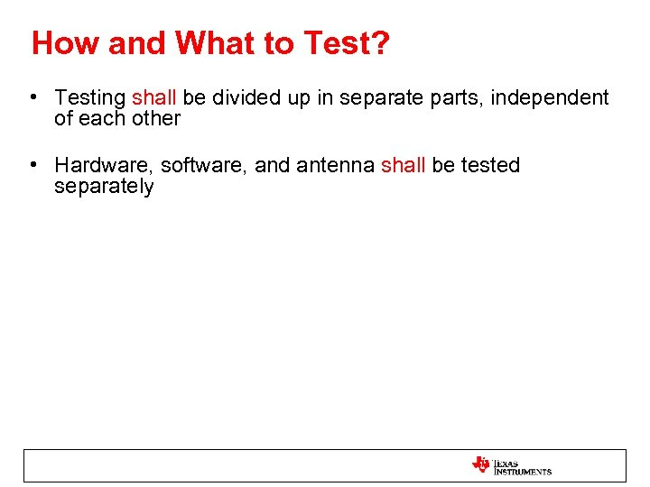 How and What to Test? • Testing shall be divided up in separate parts,