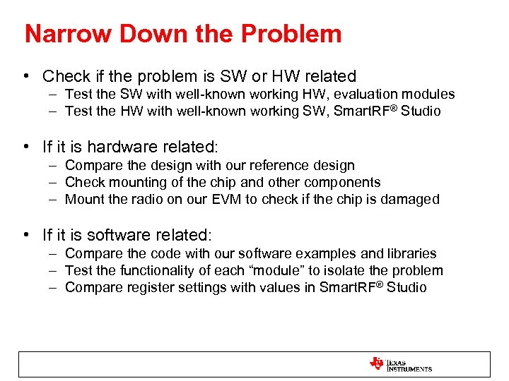 Narrow Down the Problem • Check if the problem is SW or HW related