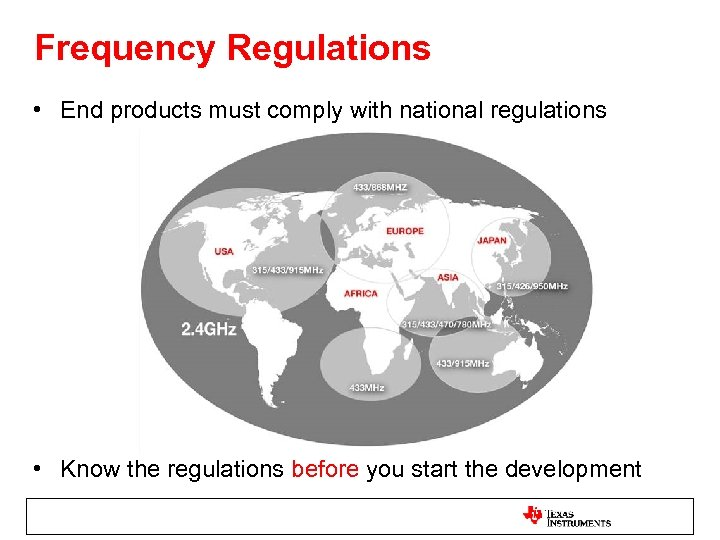 Frequency Regulations • End products must comply with national regulations • Know the regulations
