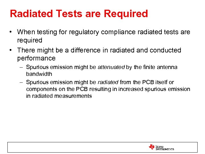 Radiated Tests are Required • When testing for regulatory compliance radiated tests are required