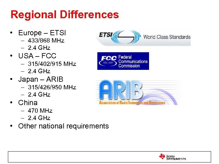 Regional Differences • Europe – ETSI – 433/868 MHz – 2. 4 GHz •