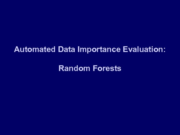 Automated Data Importance Evaluation: Random Forests