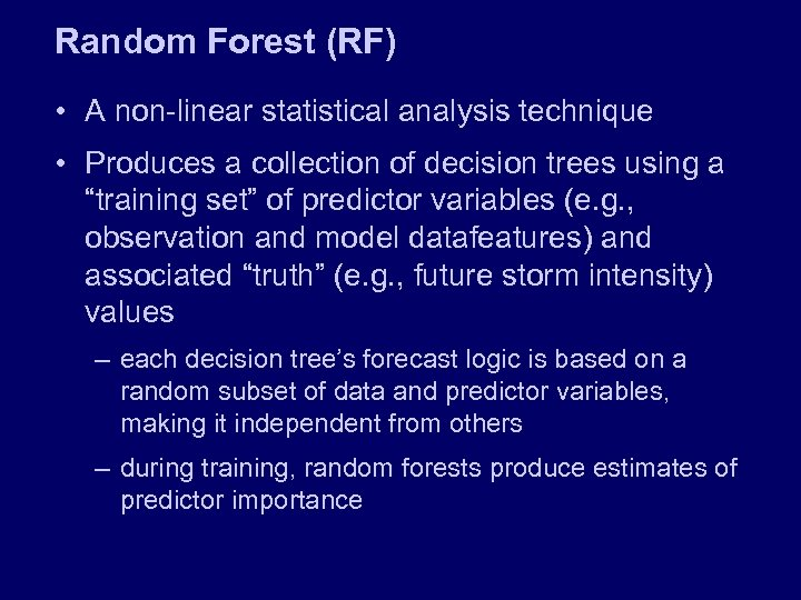 Random Forest (RF) • A non-linear statistical analysis technique • Produces a collection of