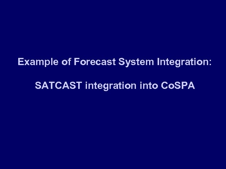 Example of Forecast System Integration: SATCAST integration into Co. SPA