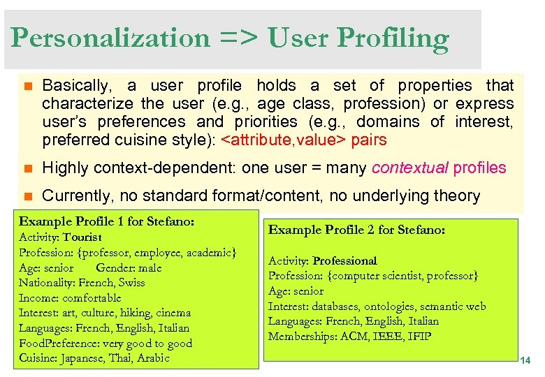 Personalization => User Profiling n Basically, a user profile holds a set of properties
