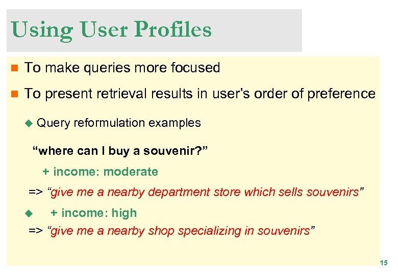 Using User Profiles n To make queries more focused n To present retrieval results