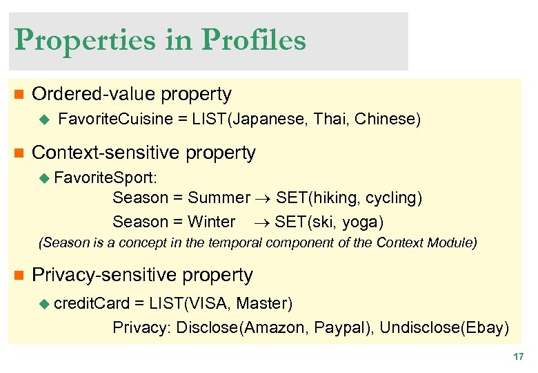 Properties in Profiles n Ordered-value property u n Favorite. Cuisine = LIST(Japanese, Thai, Chinese)