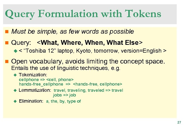 Query Formulation with Tokens n Must be simple, as few words as possible n